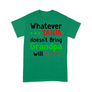 Whatever Santa Doesn't Bring Grandpa Will Funny Christmas - Standard T-shirt  Tee Shirt Gift For Christmas