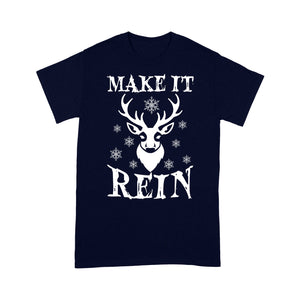 Make It Rein Funny Christmas Reindeer Gift  Tee Shirt Gift For Christmas