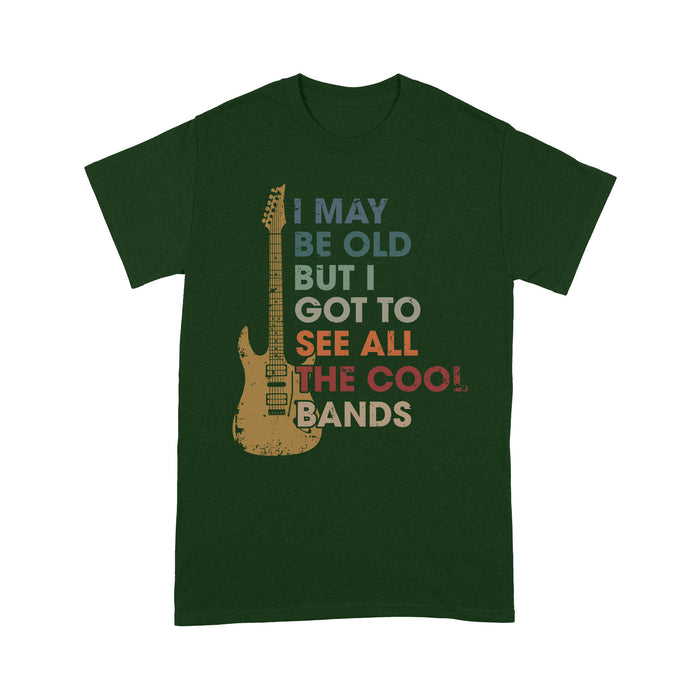 I may Be Old But I Got To See All The Cool Bands - Standard T-shirt Tee Shirt Gift For Christmas