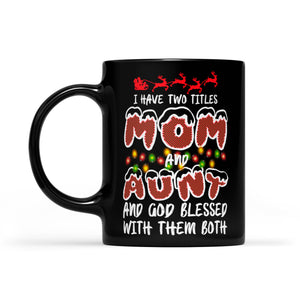 I Have Two Titles Mom And Aunt God Blessed With Them Both  Black Mug Gift For Christmas