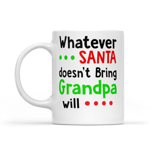 Whatever Santa Doesn't Bring Grandpa Will Funny Christmas -   White Mug Gift For Christmas