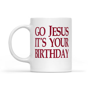 Go Jesus It's Your Birthday Funny Christmas Gift  White Mug Gift For Christmas