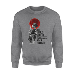 In a world full of princesses be a Samurai - funny sweatshirt gifts christmas ugly sweater for men and women