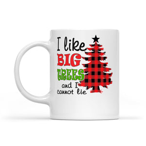I Like Big Trees And I Cannot Lie Funny Christmas  White Mug Gift For Christmas
