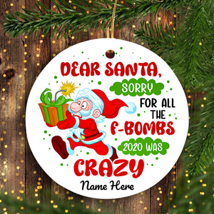 2020 was crazy dear Santa sorry for all the f-bombs Funny unique Christmas ornament home decoration