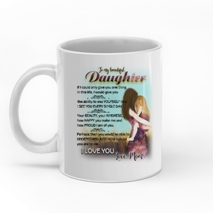 To my beautiful daughter you would be able to understand personalized 11oz White Mug