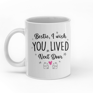 Bestie I wish you lived next door personalized 11oz White Mug