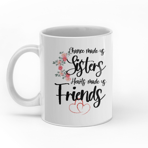 Chance Made Us Sisters Hearts Made Us Friends Peronalized Friends 11oz White Mug