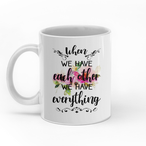 When We Have Each Other We Have Everything Personalized Couple White Mug