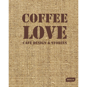 LIVRO COFFEE LOVE: CAFÉ DESIGNE & STORIES