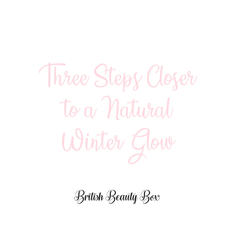 3 Steps Closer to a Natural Winter Glow