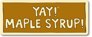 YAY! MAPLE SYRUP! magnet