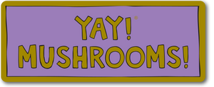 YAY! MUSHROOMS! Magnet
