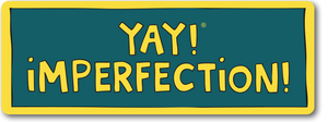 YAY! IMPERFECTION! Magnet