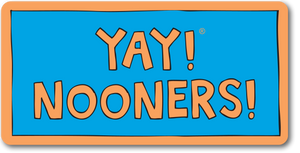 YAY! NOONERS! Magnet