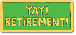 YAY! RETIREMENT! magnet