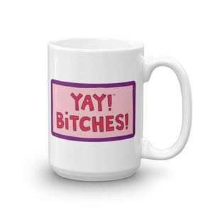YAY! BiTCHES! Mug