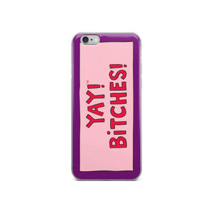 YAY! BiTCHES! iPhone Case