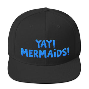 YAY! MERMAIDS! Snapback Hat with bright blue embroidered lettering.
