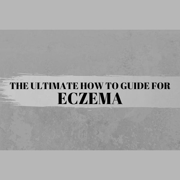 The Ultimate How to Guide for Eczema