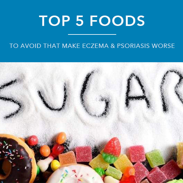 Top 5 foods to avoid with eczema & psoriasis