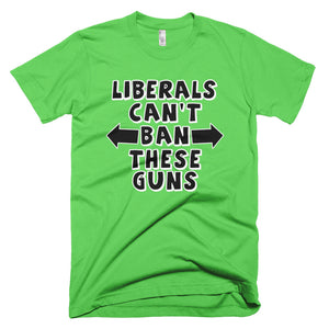 Liberals Can't Ban These Guns Short-Sleeve T-Shirt