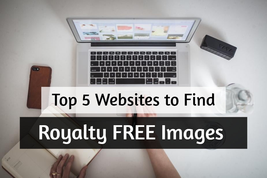 Top 5 Websites to Find Royalty FREE Images for your Website