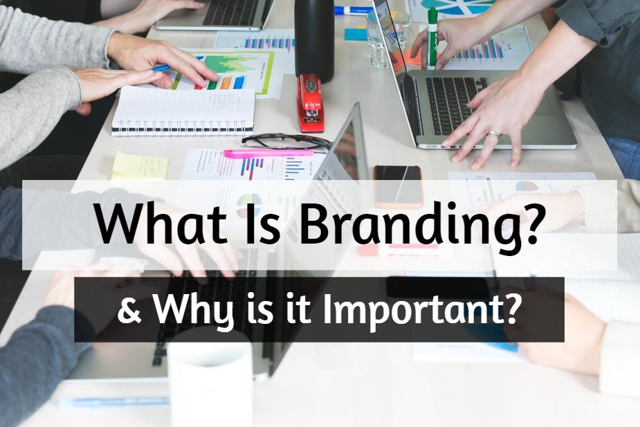 What Is Branding, and Why Is Branding Important for your Business