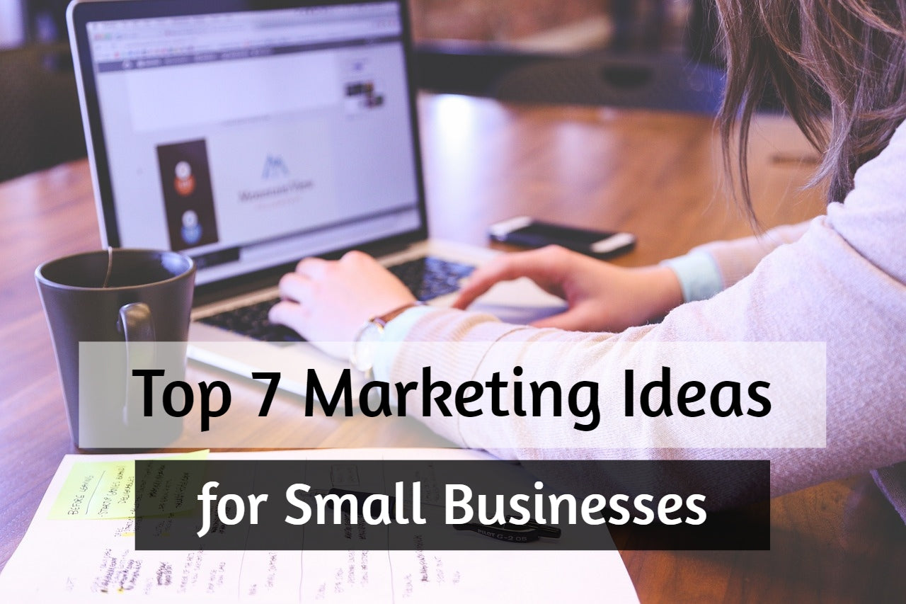 top 7 marketing ideas for small business