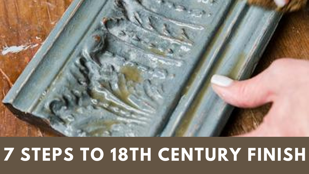 7 Steps To Achieve An 18th Century Finish