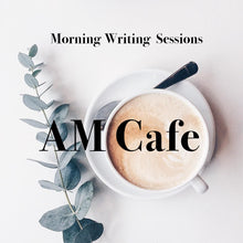 Load image into Gallery viewer, AM Cafe Morning Writing Sessions
