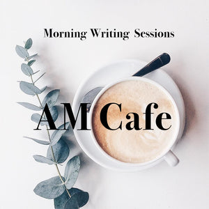 AM Cafe Morning Writing Sessions