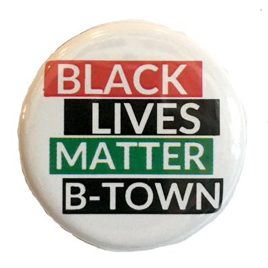 Black Lives Matter B-Town Button + Magnet (100% of proceeds going to BLM B-TOWN)