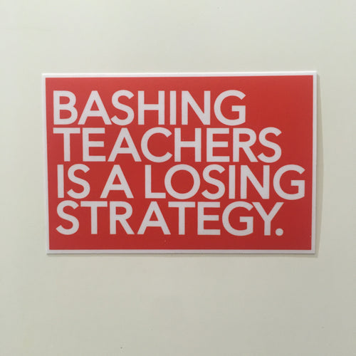Bashing a Teachers is a losing strategy sticker