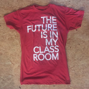 The Future is in my Classroom shirt | badkneesTs