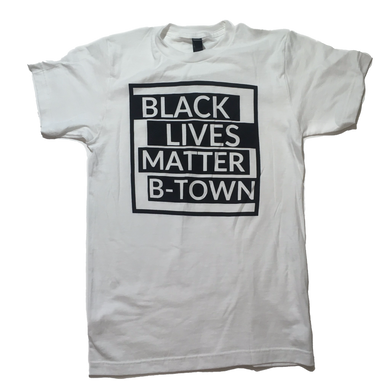 Black Lives Matter B-Town Shirt (100% of proceeds going to BLM B-TOWN)