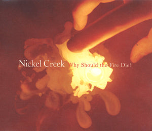 Nickel Creek Why Should The Fire Die
