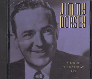 Jimmy Dorsey A Kiss To Build A Dream On