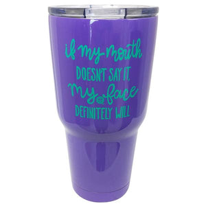"""If My Mouth Doesn't Say It"" Stainless Tumbler"