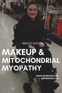 Beauty Edition: Makeup & Mitochondrial Myopathy
