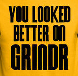 You Looked Better on Grindr