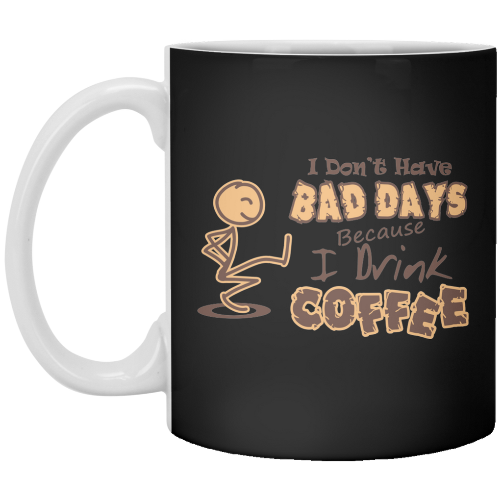 I Don't Have Bad Days Because I Drink Coffee Mug SALE