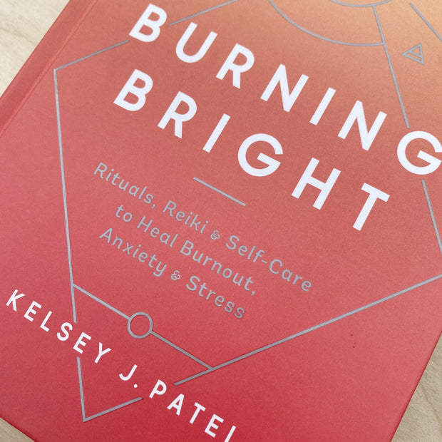 Burning Bright : Rituals, Reiki, & Self-Care to Heal