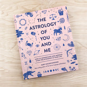 The Astrology of You and Me: Understand & Improve Every Relationship in Your Life