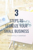 3 Steps to Legalize Your Small Business