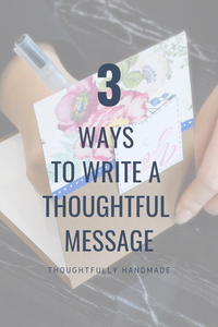 Three Easy Ways to Write a Thoughtful Message