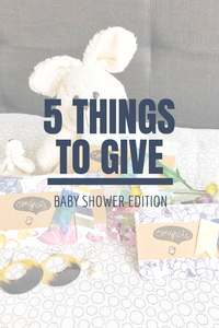 5 Things to Give: Baby Shower Edition