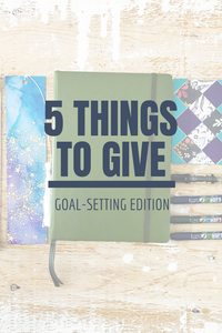 5 Things to Give: Goal-Setting Edition