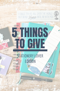 5 Things to Give: Stationery Lover Edition