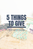 5 Things to Give: Zero Waste Edition